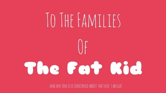 To The Families Of The Fat Kid // www.fatgirlflow.com